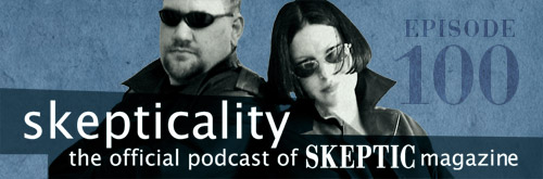 Skepticality: The Official Podcast of Skeptic Magazine 100th Episode