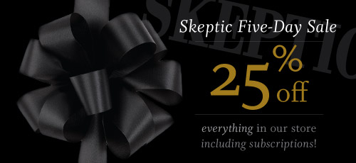 Skeptic Five-Day Sale! 25% off everything in the store (5 days only)!