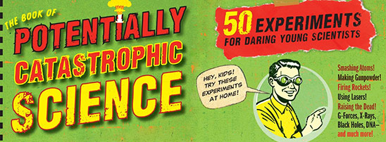 The Book of Potentially Catastrophic Science: 50 Experiments for Daring Young Scientists (cover detail composite)
