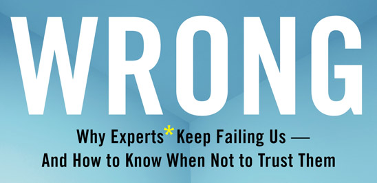 Wrong: Why Experts Keep Failing Us  —  And How to Know When Not to Trust Them (detail of book cover)