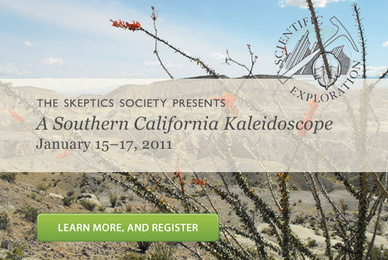 The Skeptics Society presents A Southern California Kaleidoscope (January 15-17, 2011). Learn more and Register.