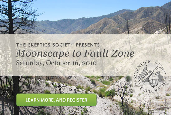 The Skeptics Society presents Moonscape to Fault Zone (Saturday, October 16, 2010). Learn more and Register.