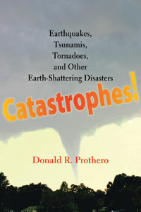 Catastrophes: Earthquakes, Tsunamis, Tornadoes, and other Earth-Shattering Disasters (cover)