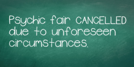 Psychic fair cancelled due to unforeseen circumstances.