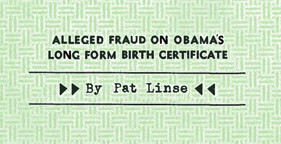 Alleged Fraud on Obama's Long Form Birth Certificate (by Pat Linse)