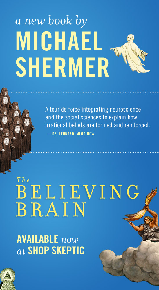 A new book by Michael Shermer. Leonard Mlodinow calls THE BELIEVING BRAIN 'a tour de force integrating neuroscience and the social sciences to explain how irrational beliefs are formed and reinforced.' Available now shop.skeptic.com.