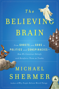 The Believing Brain: From Ghosts, Gods, and Aliens to Conspiracies, Economics, and Politics -- How the Brain Constructs Beliefs and Reinforces Them as Truths (book cover)