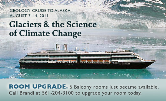 UPGRADE YOUR ROOM ON OUR ALASKAN GEOLOGY CRUISE. Due to a group cancellation, two rooms with outside windows and six balcony rooms have become available. Call Brandi at 561-204-3100 to upgrade your room today. http://www.skeptic.com/geology_tours/2011/Alaska-Cruise/