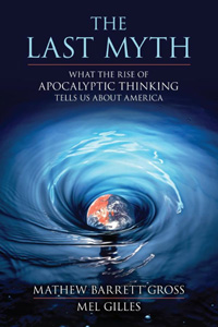 The Last Myth: What the Rise of Apocalyptic Thinking Tells Us About America (book cover)