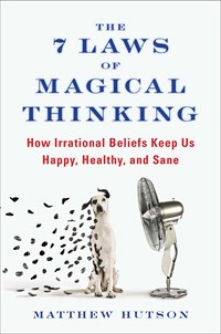 The Seven Laws of Magical Thinking: How Irrational Beliefs Keep Us Happy, Healthy and Sane (book cover)