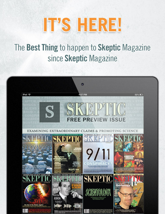 (PLEASE TURN IMAGES ON). It's Here! The Best Thing to Happen to Skeptic Magazine Since Skeptic Magazine. The Skeptic Magazine App: Digital Subscriptions and Back Issues to go!
