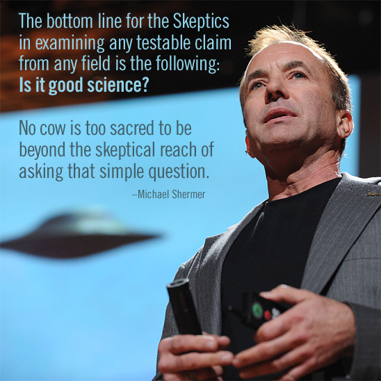 The bottom line for Skeptics in examining any testable claim from any field is the following: Is it good science?  No cow is too sacred to be beyond the skeptical reach of asking that simple question. (Photo credit: TED / James Duncan Davidson. See http://www.flickr.com/photos/tedconference/4346476839/in/set-72157623403078558)