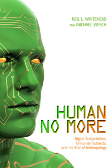 Human No More: Digital Subjectivities, Unhuman Subjects, and the End of Anthropology (book cover)