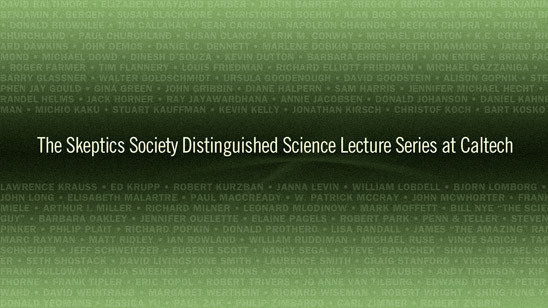 The Skeptics Society Distinguished Lecture Series at Caltech