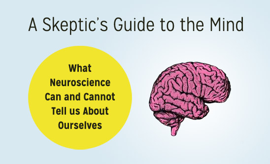 A Skeptic's Guide to the Mind: What Neuroscience Can and Cannot Tell Us About Ourselves (mockup using various cover elements)