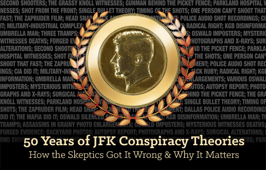 50 Years of JFK Conspiracy Theories: How the Skeptics Got It Wrong and Why It Matters
