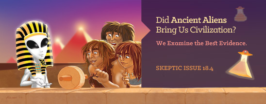 Skeptic magaine 18.4 (Did Ancient Aliens Bring Us Civilization?), available in print and digital formats