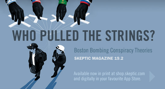 Skeptic magaine 19.2 (Boston Bombing Conspiracy Theories), available in print and digital formats