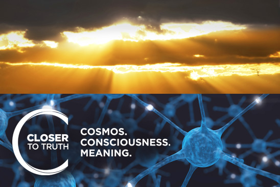 Closer To Truth: Cosmos. Consciousness. Meaning.