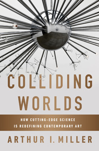 Colliding Worlds: How Cutting-Edge Science is Redefining Contemporary Art (cover)