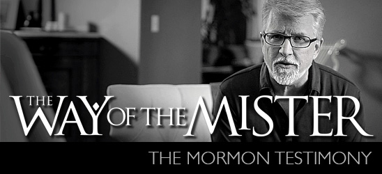 The Way of the Mister: The Mormon Testimony