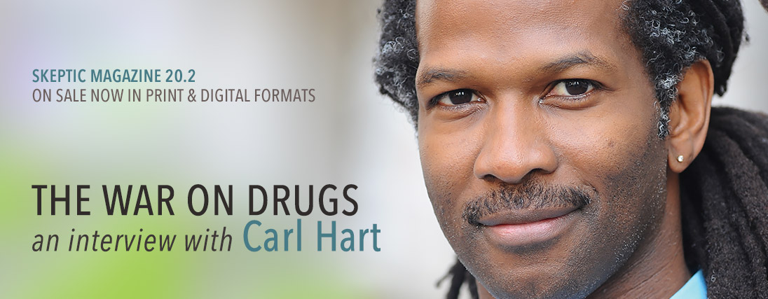 Skeptic magaine 20.2: The War on Drugs: an interview with Carl Hart, available in print and digital formats