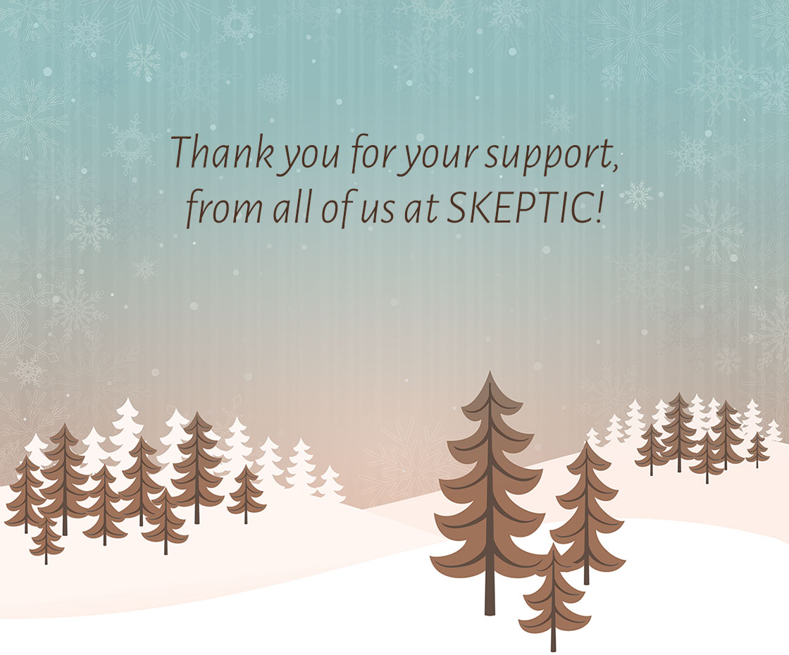 Thank you for your support, from all of us at Skeptic!
