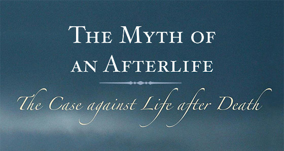 The Myth of an Afterlife: The Case against Life after Death (rearranged detail of book cover elements)