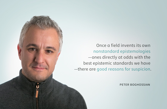 Once a field invents its own nonstandard epistemologies—ones directly at odds with the best epistemic standards we have—there are good reasons for suspicion. --Peter Boghossian