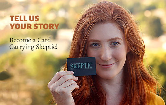 Tell Us Your Story: Become a Card-Carrying Skeptic!