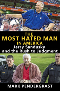 The Most Hated Man in America: Jerry Sandusky and the Rush to Judgment (book cover)