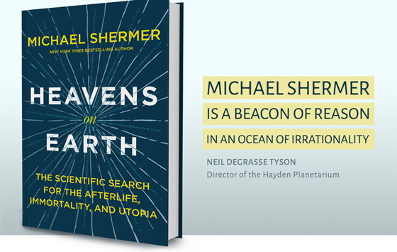 Heavens on Earth: The Scientific Search for the Afterlife, Immortality, and Utopia. New book by New York Times Bestselling Author, Michael Shermer, is available now.