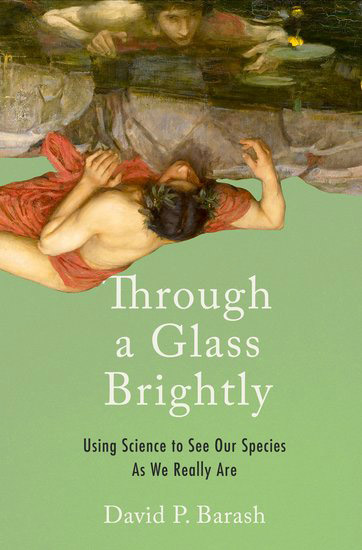 Through a Glass Brightly: Using Science to See Our Species as We Really Are (book cover)