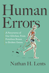 Human Errors: A Panorama of Our Glitches, From Pointless Bones to Broken Genes (cover)