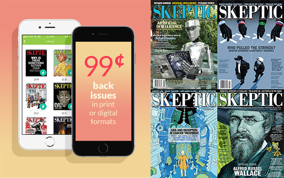Skeptic Magazine Back Issues: 99 cents each (in print and digital formats)