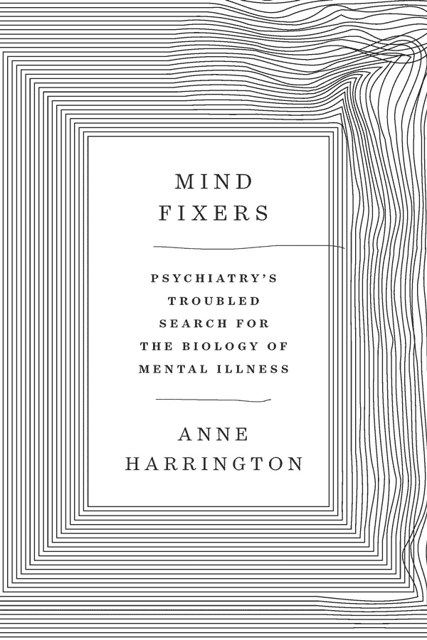 Mind Fixers: Psychiatry's Troubled Search for the Biology of Mental Illness (book cover)