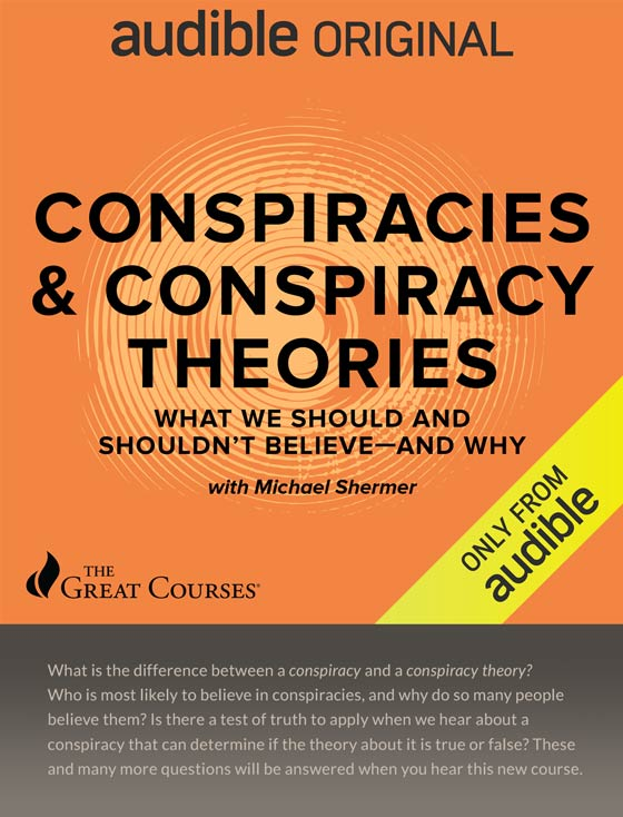 Order Conspiracies and Conspiracy Theories: What We Should and Shouldn't Believe — and Why, by Michael Shermer. Available now on Audible.com.