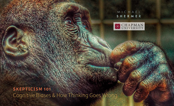 Skepticism 101 -- Cognitive Biases and How Thinking Goes Wrong (Michael Shermer, Chapman University)