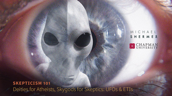 Skepticism 101 -- Deities for Atheists, Skygods for Skeptics: UFOs and ETIs (Michael Shermer, Chapman University)