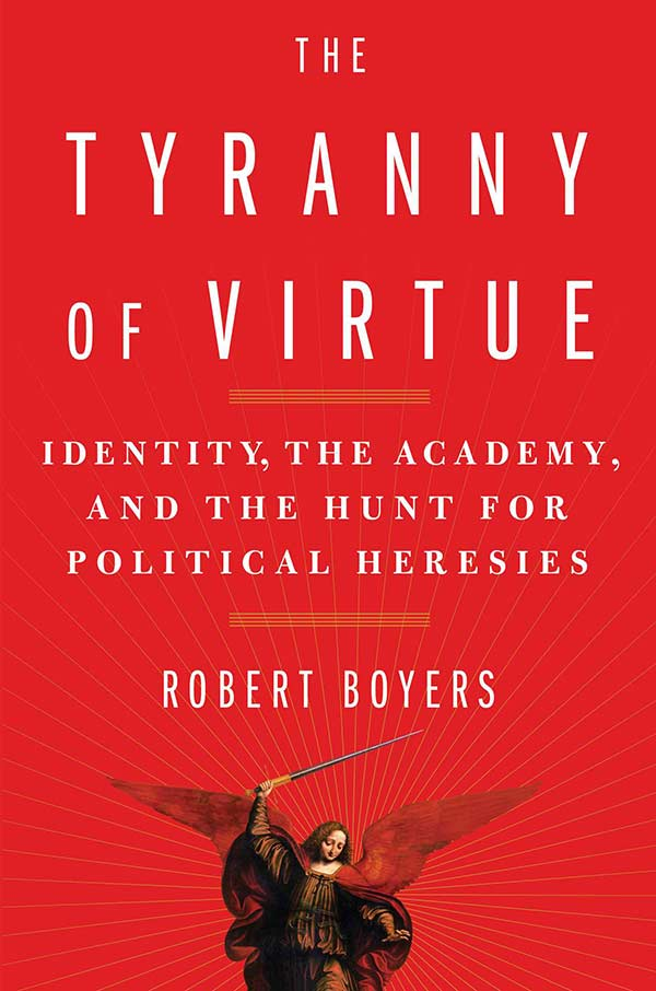 The Tyranny of Virtue: Identity, The Academy, and the Hunt for Political Heresies (book cover)