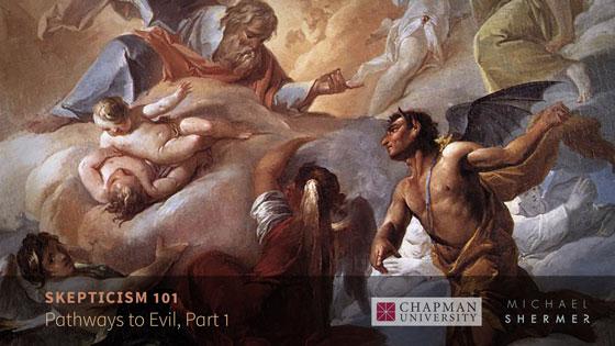 Skepticism 101 -- Pathways to Evil, Part 1 (Michael Shermer, Chapman University)