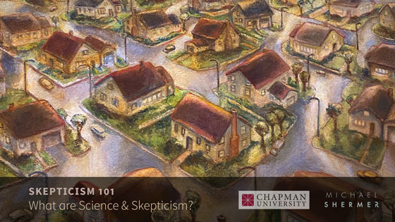 Skepticism 101 -- What is Science and Skepticism (Michael Shermer, Chapman University)