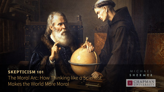 Skepticism 101 -- The Moral Arc: How Thinking Like a Scientist Makes the World More Moral (Michael Shermer, Chapman University)