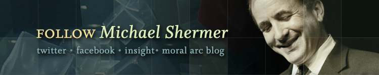 Follow Michael Shermer on Twitter, Facebook, and Skepticblog