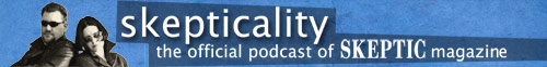 Skepticality: The Official Podcast of Skeptic Magazine