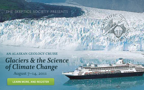 The Skeptics Society Presents Glaciers and the Science of Climate Change August 7-14, 2011