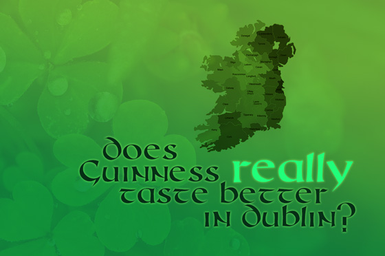 Does Guinness really taste better in Dublin?