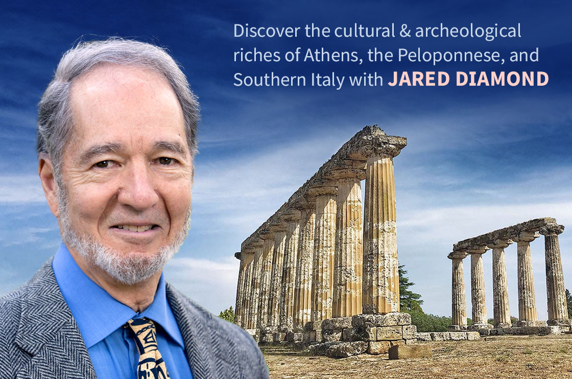 Join DR. JARED DIAMOND on an epic 13-day journey exploring the archeological and cultural riches of Athens, the Peloponnese, and Southern Italy
