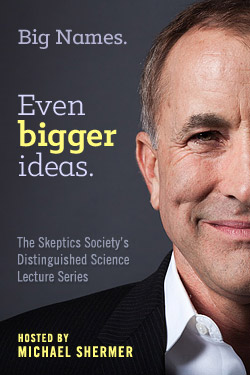 Big names. Even Bigger Ideas. The Skeptics Society's Disintinguished Science Lecture Series. Now available for rent on Vimeo On Demand.