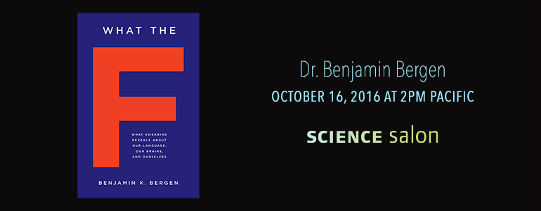 SCIENCE SALON: Dr. Benjamin Bergen — October 16, 2016